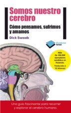 somos nuestro cerebro: cómo pensamos, sufrimos y amamos-dick swaab-9788415880769