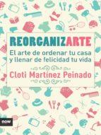 reorganizarte: el arte de ordenar tu casa y llenar de felicidad tu vida-cloti martinez peinado-9788416245369