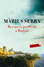 El libro de Res no es perfecte a hawaii autor MARIUS SERRA PDF!