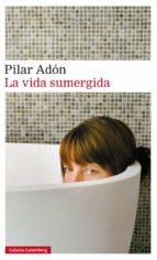 la vida sumergida (ebook)-pilar adon-9788417088569