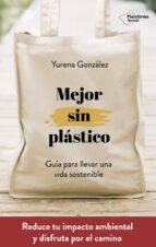 mejor sin plastico: guia para llevar una vida sostenible-9788417622169