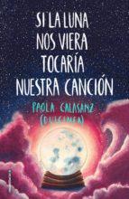 si la luna nos viera tocaría nuestra canción (ebook) 9788417771669