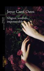 magico, sombrio, impenetrable-joyce carol oates-9788420412269