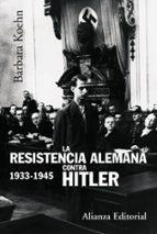 la resistencia alemana contra hitler, 1933 1945 barbara kohen 9788420647869