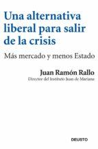 una alternativa liberal para salir de la crisis-juan ramon rallo-9788423412969