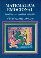 matematica emocional: los afectos en el aprendizaje matematico ines maria gomez chacon 9788427713369