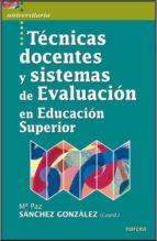 tecnicas docentes y sistemas de evaluacion en educacion superior-maria paz sanchez gonzalez-9788427717169