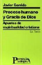 proceso humano y gracia de dios apuntes de espiritualidad cristia na javier garrido 9788429311969
