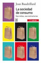la sociedad de consumo: su mitos, sus estructuras jean baudrillard 9788432313769
