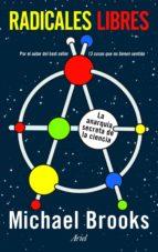 radicales libres: la anarquia secreta de la ciencia-michael brooks-9788434470569