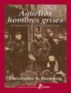 aquellos hombres grises: el batallon 101 y la solucion final en p lonia-christopher browning-9788435026369