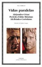 vidas paralelas: alejandro cesar, pericles fabio maximo, alcibiad es coriolano 9788437617169