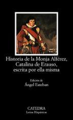 historia de la monja alferez, catalina de erauso, escrita por ell a misma-catalina de erauso-9788437619569