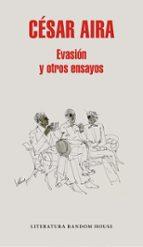 evasion y otros ensayos-cesar aira-9788439733669