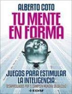 El libro de Tu mente en forma: juegos para estimular la inteligencia autor ALBERTO COTO DOC!