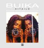 buika: a los que amaron a mujeres dificiles y acabaron por soltarse buika kitailo 9788441433069