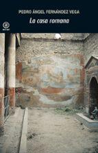 la casa romana pedro angel fernandez vega 9788446020769