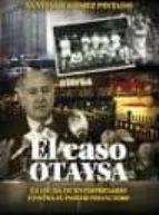 el caso otaysa: la lucha de un empresario contra el poder financi ero-santiago gomez pintado-9788461587469
