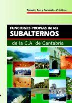 SUBALTERNOS DE LA COMUNIDAD AUTONOMA DE CANTABRIA. FUNCIONES PROP IAS.