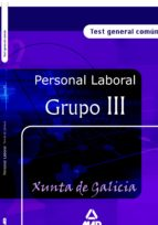 personal laboral de la xunta de galicia: grupo iii. test general comun-9788466549769