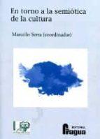 en torno a la semiotica de la cultura marcello serra 9788470744969