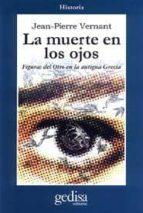 la muerte en los ojos: figuras del otro en la antigua grecia-jean-pierre vernant-9788474322569