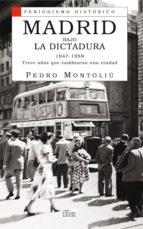 madrid bajo la dictadura (1947 1959): trece años que cambiaron a una ciudad pedro montoliu 9788477374169