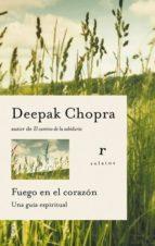 fuego en el corazon: una guia espiritual-deepak chopra-9788479536169