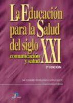 la educacion para la salud del siglo xxi: comunicacion y salud (2 ª ed.) mª isabel serrano gonzalez 9788479785369