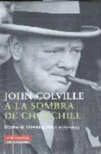 a la sombra de churchill: diarios de downing street 1939 1955 john colville 9788481096569