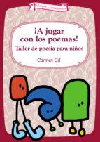 ¡a jugar con los poemas!: taller de poesia para niños-carmen gil-9788483166369