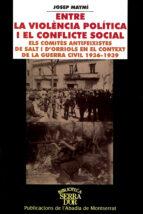 entre la violencia poltica i el conflicte social.: els comites an tifexistes de salt i d orriols en el context de la guerra civil (1936-1939)-josep maymi rich-9788484153269