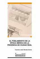 el poblamiento de la epoca iberica en la provincia de ciudad real-francisco javier morales hervás-9788484277569