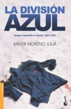 la division azul: sangre española en rusia, 1941-1945-xavier moreno julia-9788484327769