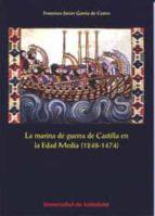 la marina de guerra de castilla en la edad media (1248 1474) franciso javier garcia de castro 9788484487869