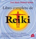 libro completo de reiki: todos los niveles de reiki completados c on ejercicios de recarga bioenergeticos, tecnicas taoistas, meditaciones y oraciones-jose maria jimenez solana-9788488242969