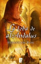 la loba de al-ándalus (trilogía almohade 1) (ebook)-sebastian roa-9788490192269