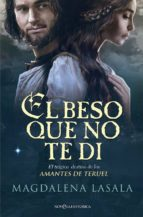 el beso que no te di: el tragico destino de los amantes de teruel-magdalena lasala-9788490608869