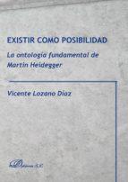 existir como posibilidad. la ontología fundamental de martin heidegger (ebook) vicente lozano d�az 9788490857069