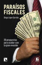paraisos fiscales: 20 propuesas para acabar con la gran evasion diego lopez garrido 9788490972069