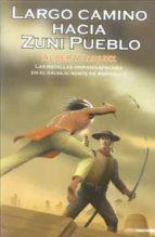 largo camino hacia zuni pueblo: las batallas hispano-apaches en e l salvaje norte de america ii-alber vazquez-9788492400669