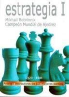 estrategia i: analisis instructivos de sus mejores partidas-mikhail botvinnik-9788492517169