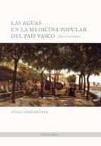 las aguas en la medicina popular del pais vasco: ritos y creencia s angel goicoetxea 9788495461469