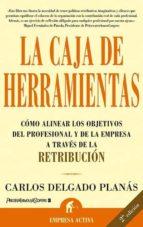caja de herramientas: como alinear los objetivos del profesional y de la empresa a traves de la retribucion (2ª ed.) carlos delgado planas 9788495787569