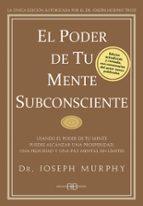 el poder de tu mente subconsciente: usando el poder de tu mente p uedes alcanzar una prosperidad, una felicidad y una paz mental sin limites joseph murphy 9788496111769