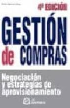 gestion de compras. negociacion y estrategias de aprovisionamient o (4ª ed.)-emilio martinez moya-9788496743069