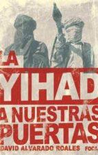 la yihad a nuestras puertas: la amenaza de al qaeda en el magreb islamico-david alvarado-9788496797369