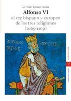 alfonso vi: el rey hispano y europeo de las tres religiones (1065  1109) (estudios historicos la olmeda. corona de españa. reyes de castilla) antonio linage conde 9788497042369