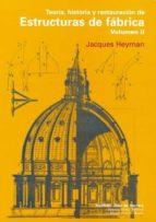 teoria, historia y restauracion de estructuras de fabrica (vol. 2 ) jacques heyman 9788497285469