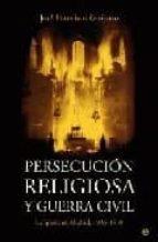persecucion religiosa y guerra civil: la iglesia en madrid, 1936  1939 jose francisco guijarro 9788497344869